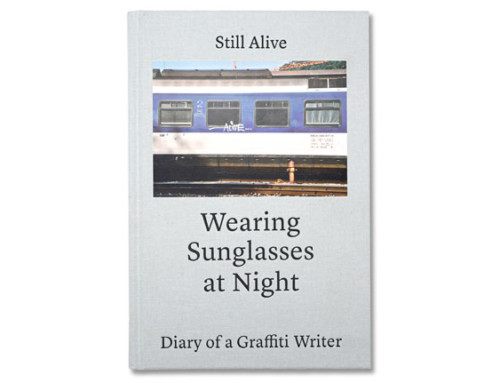 Still Alive – Wearing Sunglasses at Night – Diary of a Graffiti Writer