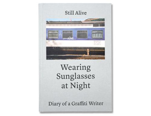 Still Alive – Wearing Sunglasses at Night – Diary of a Graffiti Writer